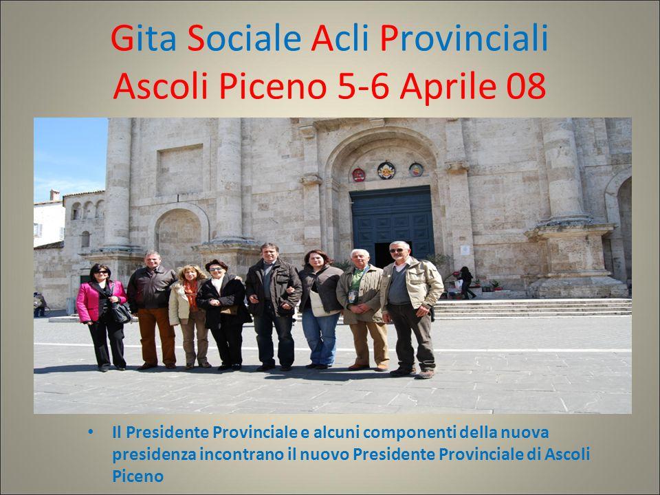 Gita Sociale Acli Provinciali Ascoli Piceno 5-6 Aprile 08 Il Presidente Provinciale e alcuni componenti della nuova presidenza incontrano il nuovo Presidente Provinciale di Ascoli Piceno