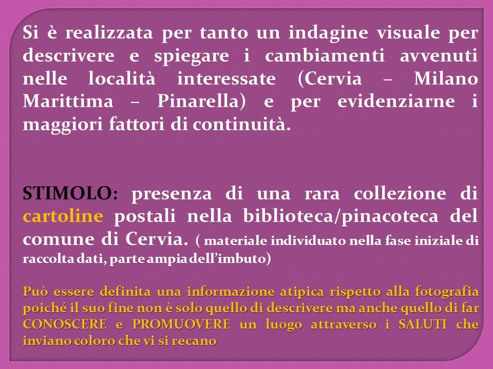 Si è realizzata per tanto un indagine visuale per descrivere e spiegare i cambiamenti avvenuti nelle località interessate (Cervia – Milano Marittima – Pinarella) e per evidenziarne i maggiori fattori di continuità.