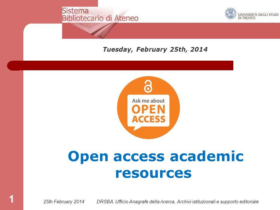 25th February 2014DRSBA. Ufficio Anagrafe della ricerca, Archivi istituzionali e supporto editoriale 1 Tuesday, February 25th, 2014 Open access academ