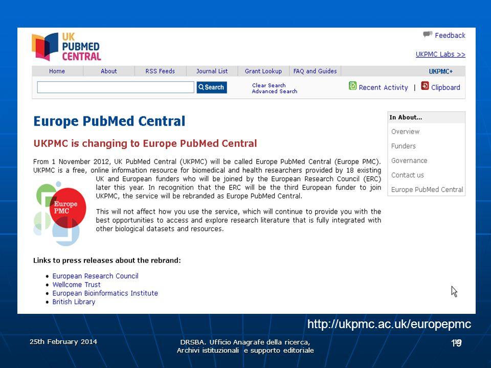 DRSBA. Ufficio Anagrafe della ricerca, Archivi istituzionali e supporto editoriale 19 http://ukpmc.ac.uk/europepmc 25th February 2014