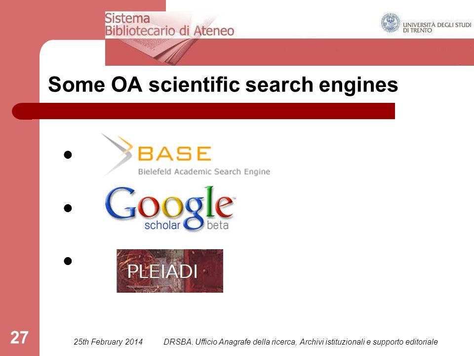 DRSBA. Ufficio Anagrafe della ricerca, Archivi istituzionali e supporto editoriale 27 Some OA scientific search engines 25th February 2014