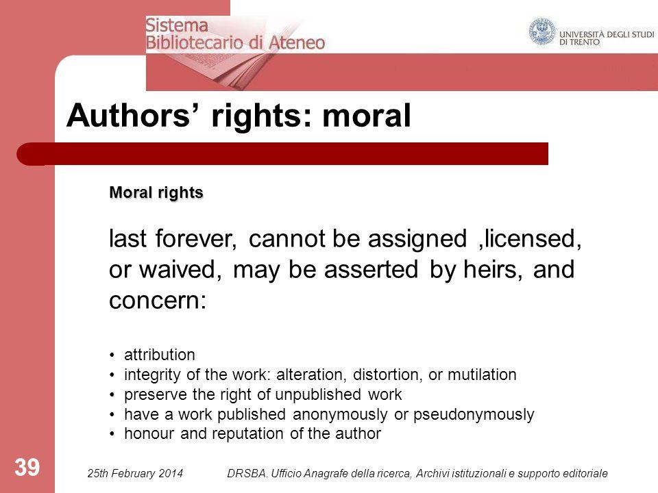 DRSBA. Ufficio Anagrafe della ricerca, Archivi istituzionali e supporto editoriale 39 Authors' rights: moral Moral rights last forever, cannot be assi