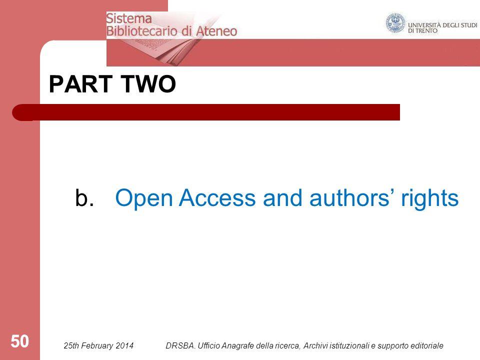 DRSBA. Ufficio Anagrafe della ricerca, Archivi istituzionali e supporto editoriale 50 PART TWO b. Open Access and authors' rights 25th February 2014 5