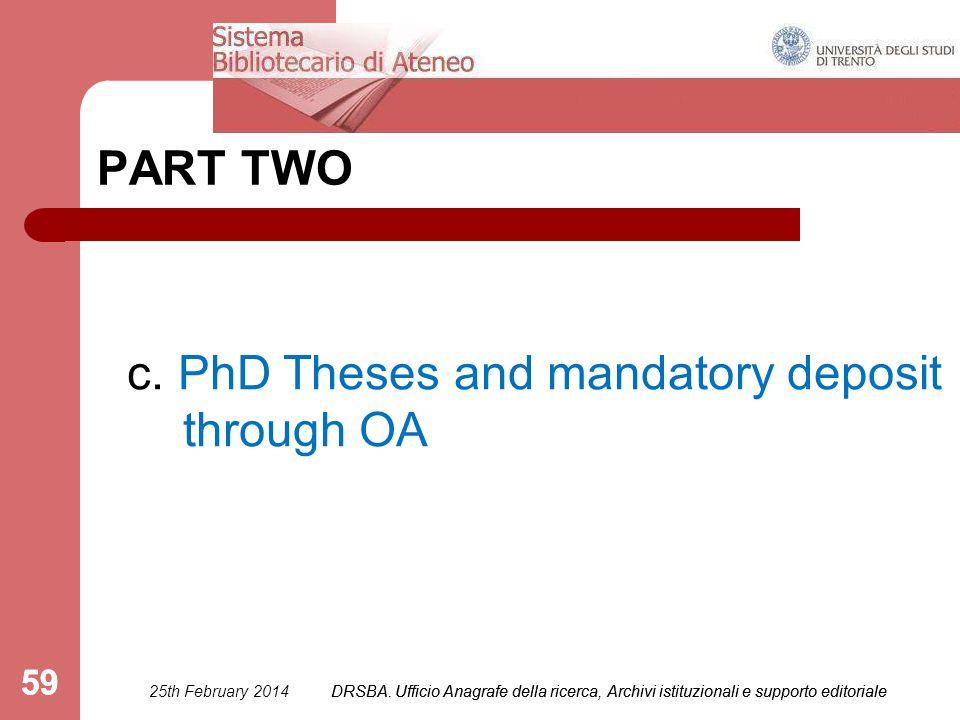 DRSBA. Ufficio Anagrafe della ricerca, Archivi istituzionali e supporto editoriale 59 PART TWO c. PhD Theses and mandatory deposit through OA 25th Feb