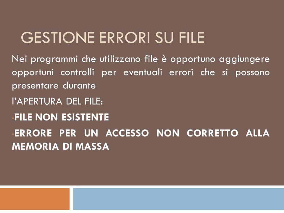 GESTIONE ERRORI SU FILE Nei programmi che utilizzano file è opportuno aggiungere opportuni controlli per eventuali errori che si possono presentare du
