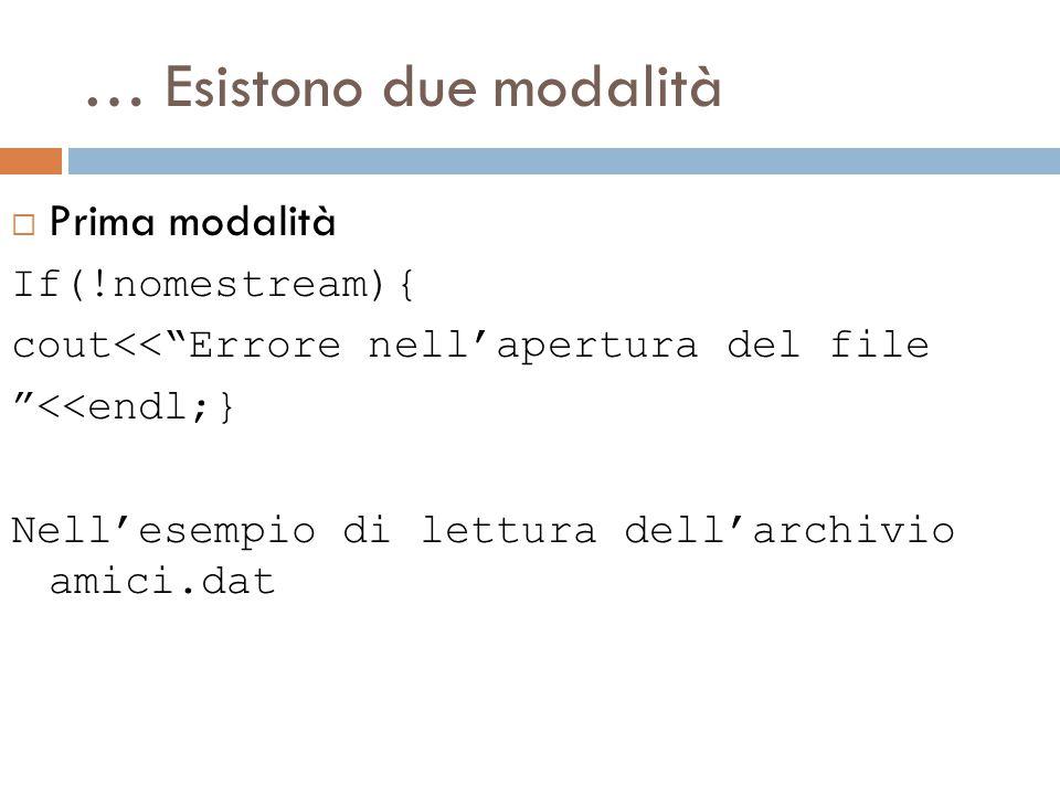 if(!fin){ cout<< Errore nell'apertura del file <<endl;} else { while(fin>>nome)//legge dal file fino alla fine { cout<<nome<<endl; //scrive a video nome } fin.close(); //chiude file } Return 0;