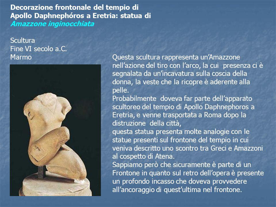 Decorazione frontonale del tempio di Apollo Daphnephóros a Eretria: statua di Amazzone inginocchiata Scultura Fine VI secolo a.C.