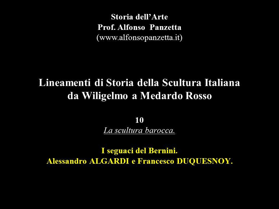 Lineamenti di Storia della Scultura Italiana da Wiligelmo a Medardo Rosso 10 La scultura barocca. I seguaci del Bernini. Alessandro ALGARDI e Francesc