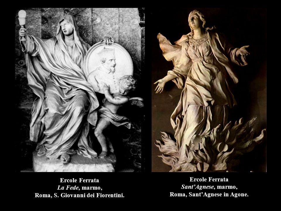 Ercole Ferrata La Fede, marmo, Roma, S. Giovanni dei Fiorentini. Ercole Ferrata Sant'Agnese, marmo, Roma, Sant'Agnese in Agone.