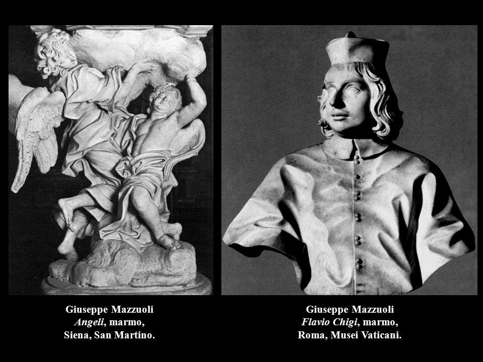 Giuseppe Mazzuoli Angeli, marmo, Siena, San Martino. Giuseppe Mazzuoli Flavio Chigi, marmo, Roma, Musei Vaticani.