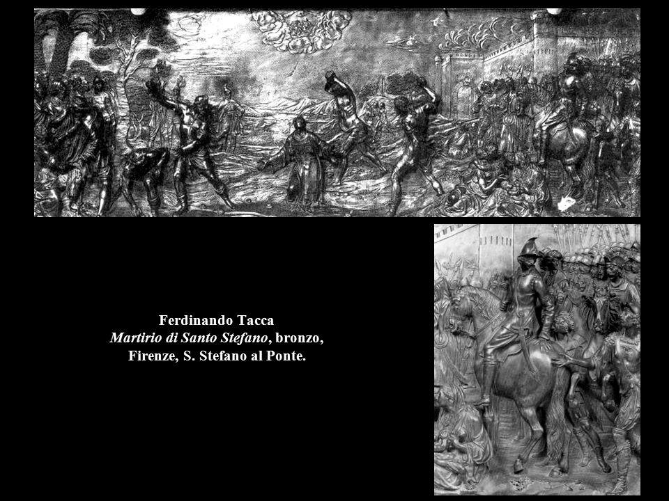 Ferdinando Tacca Martirio di Santo Stefano, bronzo, Firenze, S. Stefano al Ponte.