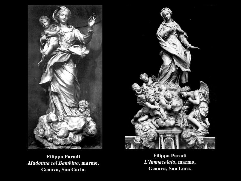 Filippo Parodi Madonna col Bambino, marmo, Genova, San Carlo. Filippo Parodi L'Immacolata, marmo, Genova, San Luca.