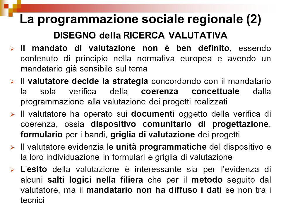 La programmazione sociale regionale (2) DISEGNO della RICERCA VALUTATIVA  Il mandato di valutazione non è ben definito, essendo contenuto di principi