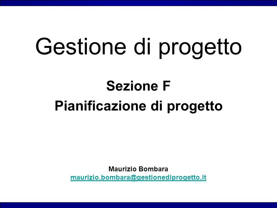 Maurizio Bombara maurizio.bombara@gestionediprogetto.it Gestione di progetto Sezione F Pianificazione di progetto