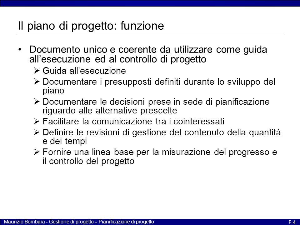 Maurizio Bombara - Gestione di progetto - Pianificazione di progetto F-4 Il piano di progetto: funzione Documento unico e coerente da utilizzare come