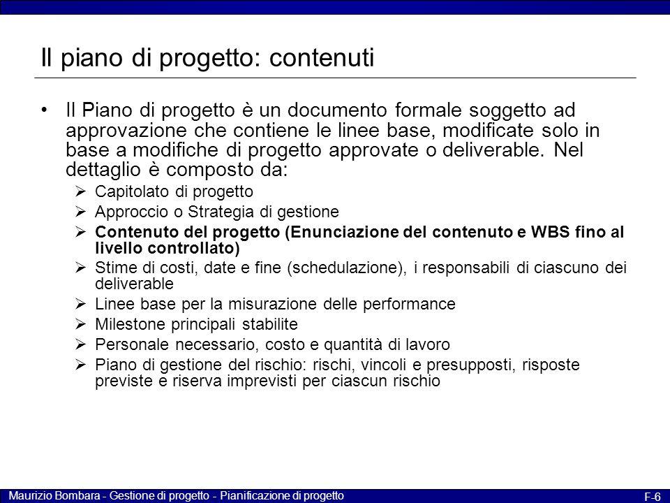 Maurizio Bombara - Gestione di progetto - Pianificazione di progetto F-6 Il piano di progetto: contenuti Il Piano di progetto è un documento formale s
