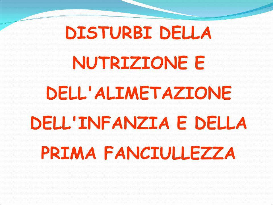DISTURBI DELLA NUTRIZIONE E DELL'ALIMETAZIONE DELL'INFANZIA E DELLA PRIMA FANCIULLEZZA