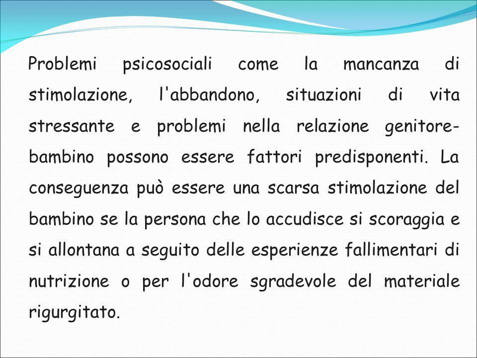 Problemi psicosociali come la mancanza di stimolazione, l'abbandono, situazioni di vita stressante e problemi nella relazione genitore- bambino posson