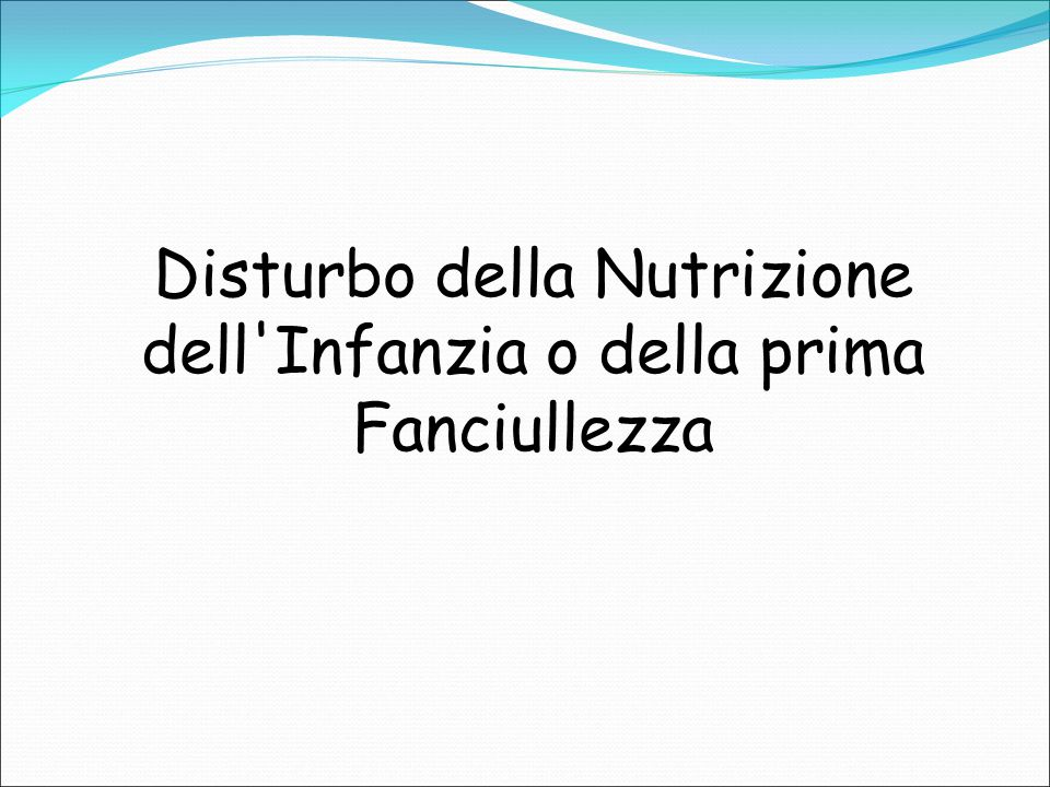 Disturbo della Nutrizione dell'Infanzia o della prima Fanciullezza