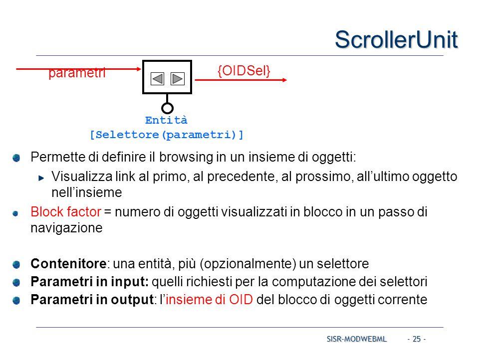 SISR-MODWEBML - 25 - ScrollerUnit Permette di definire il browsing in un insieme di oggetti: Visualizza link al primo, al precedente, al prossimo, all