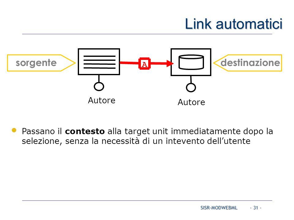SISR-MODWEBML - 31 - Link automatici Passano il contesto alla target unit immediatamente dopo la selezione, senza la necessità di un intevento dell'ut