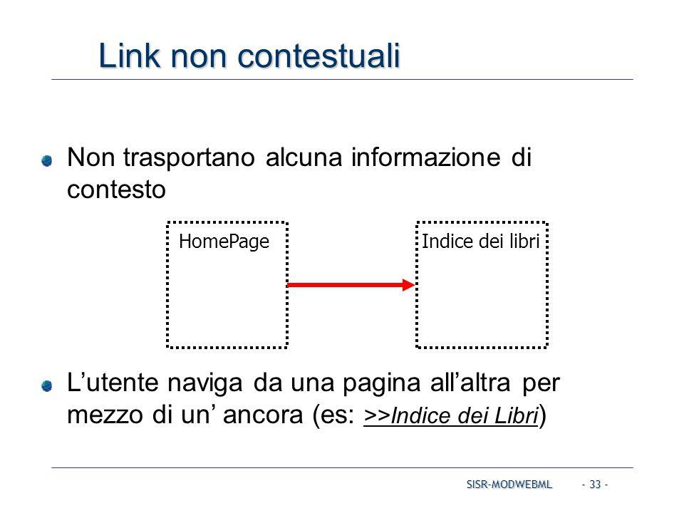SISR-MODWEBML - 33 - Non trasportano alcuna informazione di contesto L'utente naviga da una pagina all'altra per mezzo di un' ancora (es: >>Indice dei