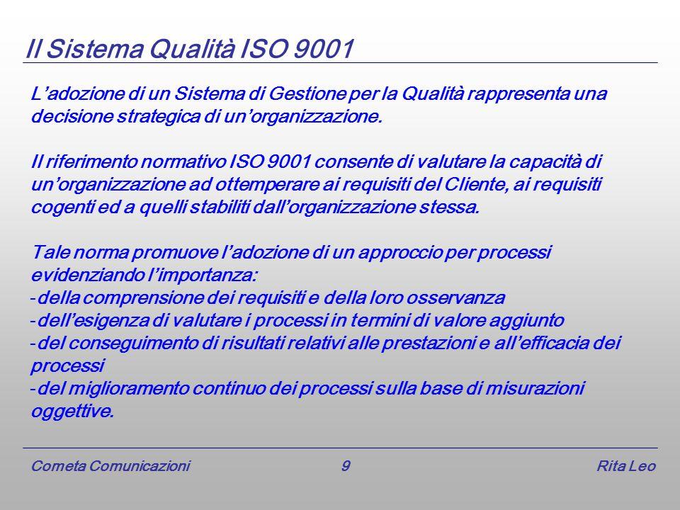 Cometa Comunicazioni 9 Rita Leo Il Sistema Qualità ISO 9001 L'adozione di un Sistema di Gestione per la Qualità rappresenta una decisione strategica di un'organizzazione.