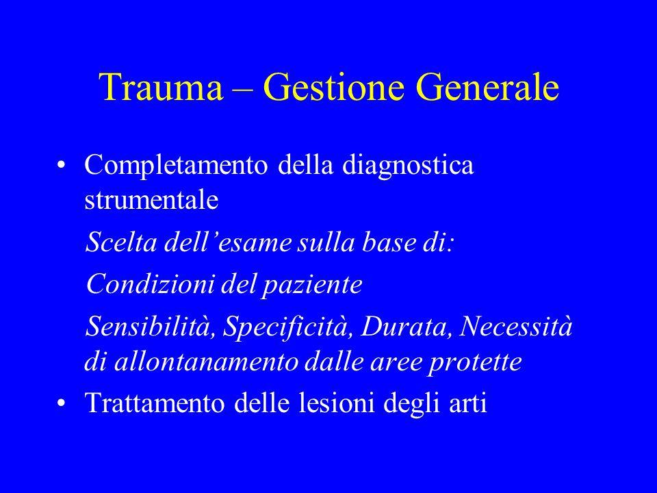 Trauma – Gestione Generale Completamento della diagnostica strumentale Scelta dell'esame sulla base di: Condizioni del paziente Sensibilità, Specifici