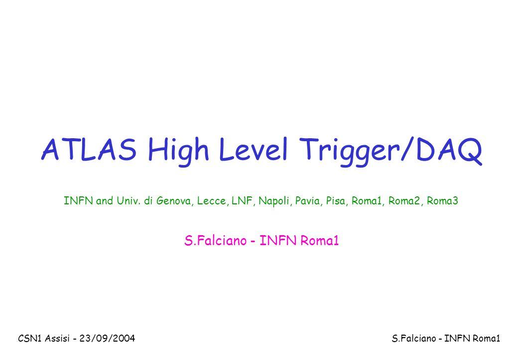 CSN1 Assisi - 23/09/2004 S.Falciano - INFN Roma1 ATLAS High Level Trigger/DAQ INFN and Univ.