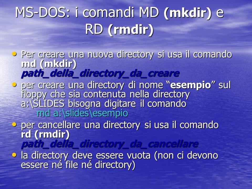 MS-DOS: il comando CD Per cambiare la directory corrente si usa il comando cd (abbreviazione di change directory ): Per cambiare la directory corrente si usa il comando cd (abbreviazione di change directory ): es., se la directory corrente è C:\ e si digita il comando cd francesco modifichiamo la directory corrente in C:\francesco\ Per selezionare la root come directory corrente è sufficiente digitare il comando cd \ Per selezionare la root come directory corrente è sufficiente digitare il comando cd \ Per spostarsi alla directory immediatamente superiore cd..