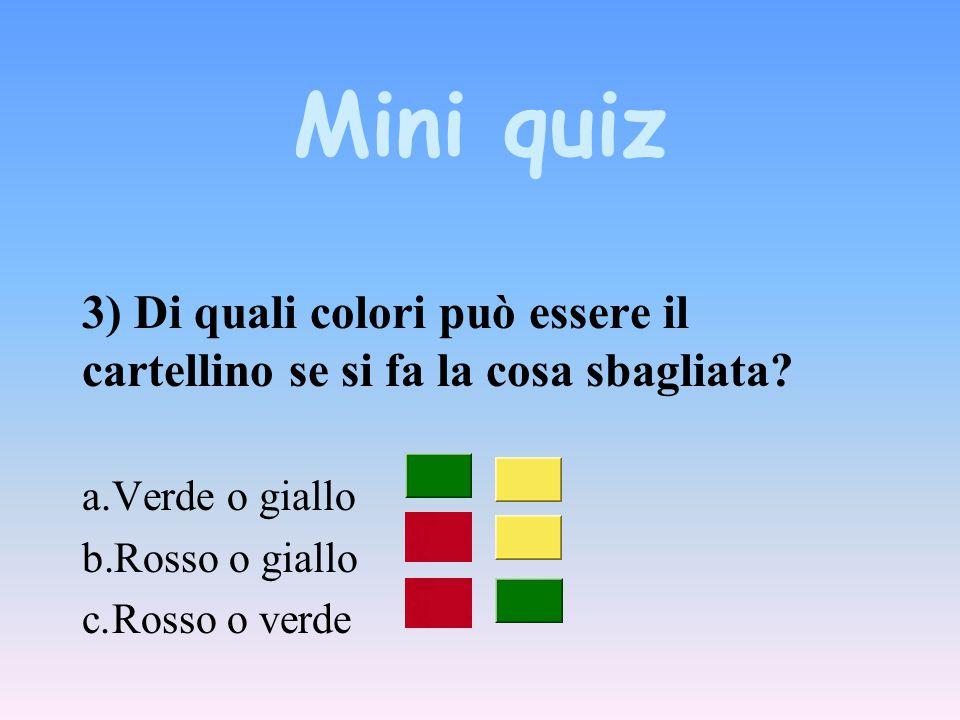 Mini quiz 3) Di quali colori può essere il cartellino se si fa la cosa sbagliata.