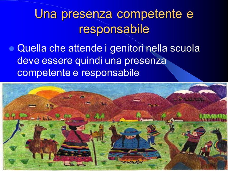 Una presenza competente e responsabile Quella che attende i genitori nella scuola deve essere quindi una presenza competente e responsabile