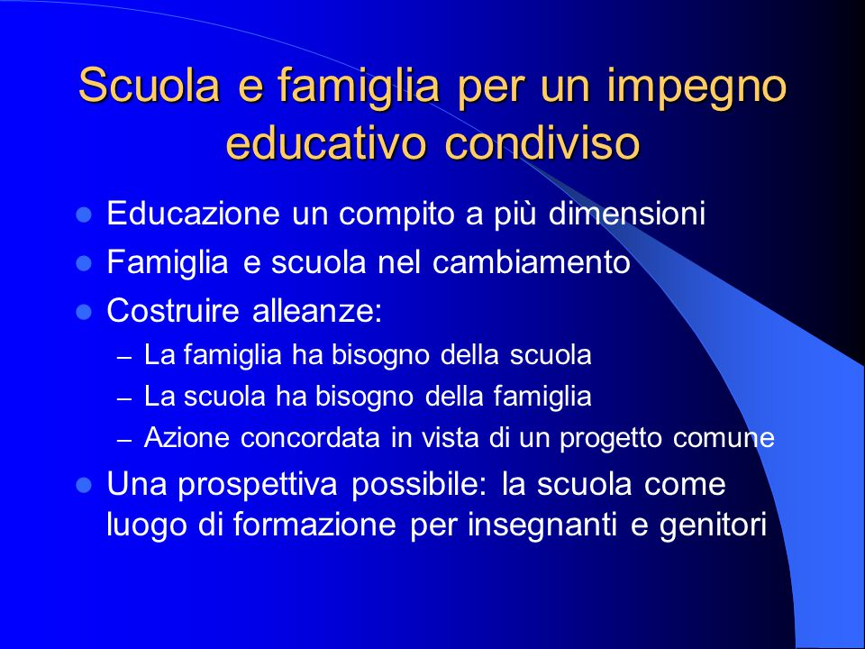 Scuola e famiglia per un impegno educativo condiviso Educazione un compito a più dimensioni Famiglia e scuola nel cambiamento Costruire alleanze: – La