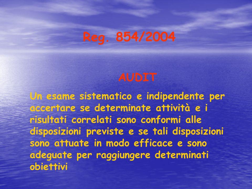 Reg. 854/2004 AUDIT Un esame sistematico e indipendente per accertare se determinate attività e i risultati correlati sono conformi alle disposizioni