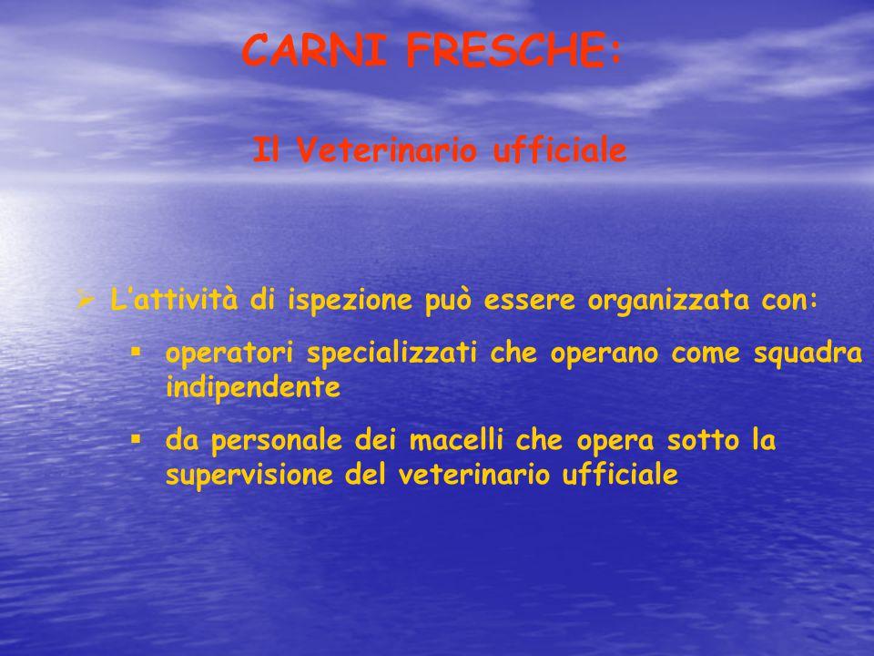 CARNI FRESCHE:  L'attività di ispezione può essere organizzata con:  operatori specializzati che operano come squadra indipendente  da personale de