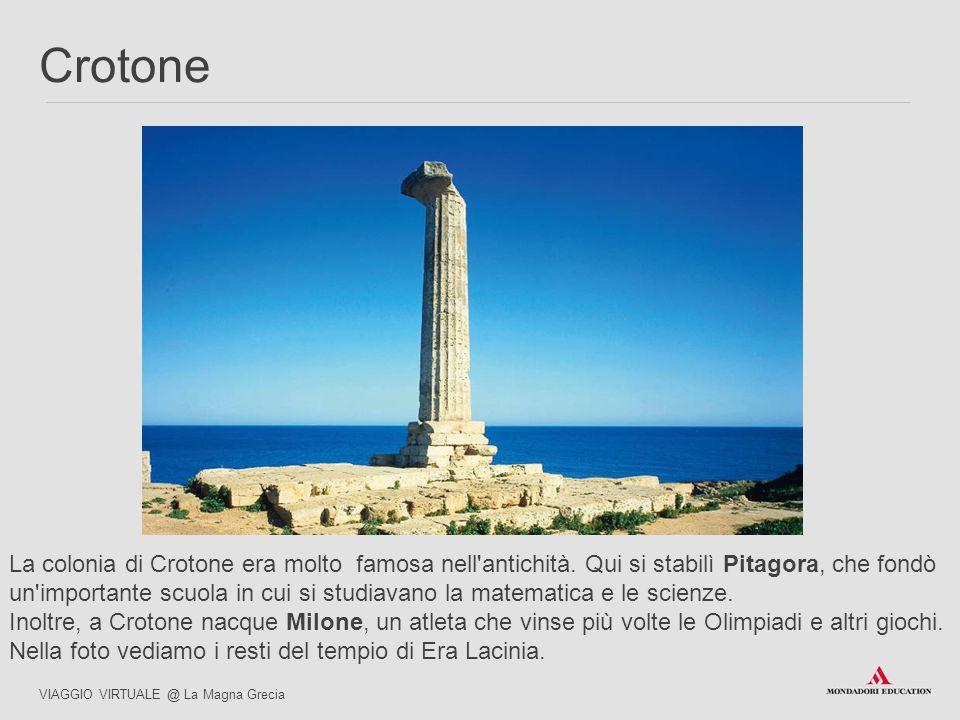 La colonia di Crotone era molto famosa nell'antichità. Qui si stabilì Pitagora, che fondò un'importante scuola in cui si studiavano la matematica e le