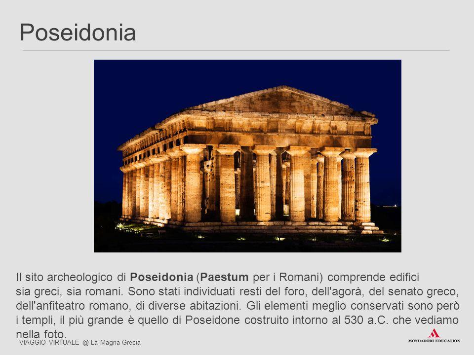 Il sito archeologico di Poseidonia (Paestum per i Romani) comprende edifici sia greci, sia romani. Sono stati individuati resti del foro, dell'agorà,
