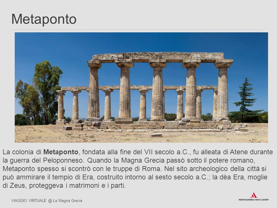 La colonia di Metaponto, fondata alla fine del VII secolo a.C., fu alleata di Atene durante la guerra del Peloponneso. Quando la Magna Grecia passò so