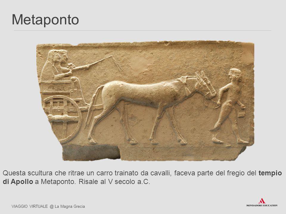 Questa scultura che ritrae un carro trainato da cavalli, faceva parte del fregio del tempio di Apollo a Metaponto. Risale al V secolo a.C. VIAGGIO VIR