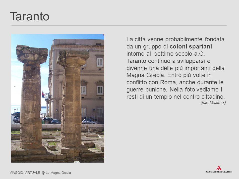 La città venne probabilmente fondata da un gruppo di coloni spartani intorno al settimo secolo a.C. Taranto continuò a svilupparsi e divenne una delle