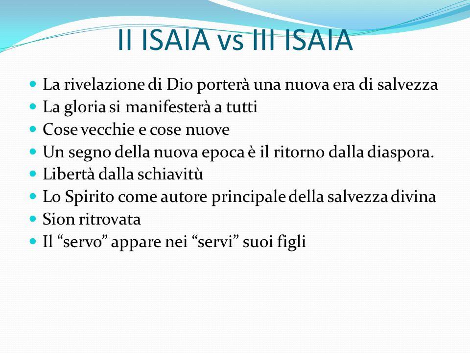 II ISAIA vs III ISAIA La rivelazione di Dio porterà una nuova era di salvezza La gloria si manifesterà a tutti Cose vecchie e cose nuove Un segno della nuova epoca è il ritorno dalla diaspora.