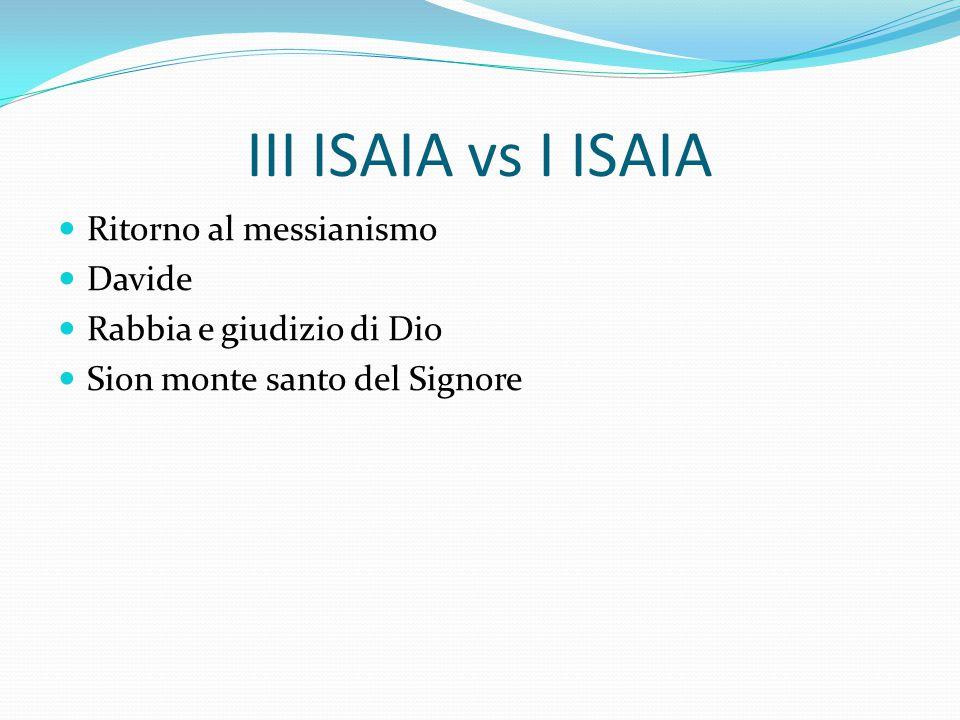III ISAIA vs I ISAIA Ritorno al messianismo Davide Rabbia e giudizio di Dio Sion monte santo del Signore