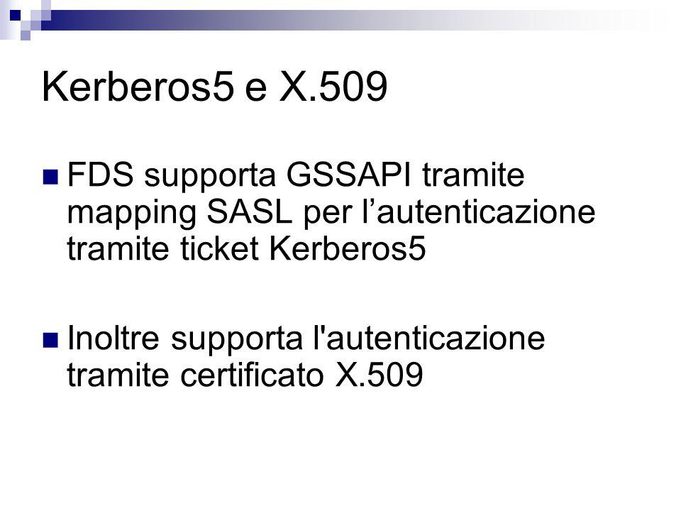 Kerberos5 e X.509 FDS supporta GSSAPI tramite mapping SASL per l'autenticazione tramite ticket Kerberos5 Inoltre supporta l autenticazione tramite certificato X.509