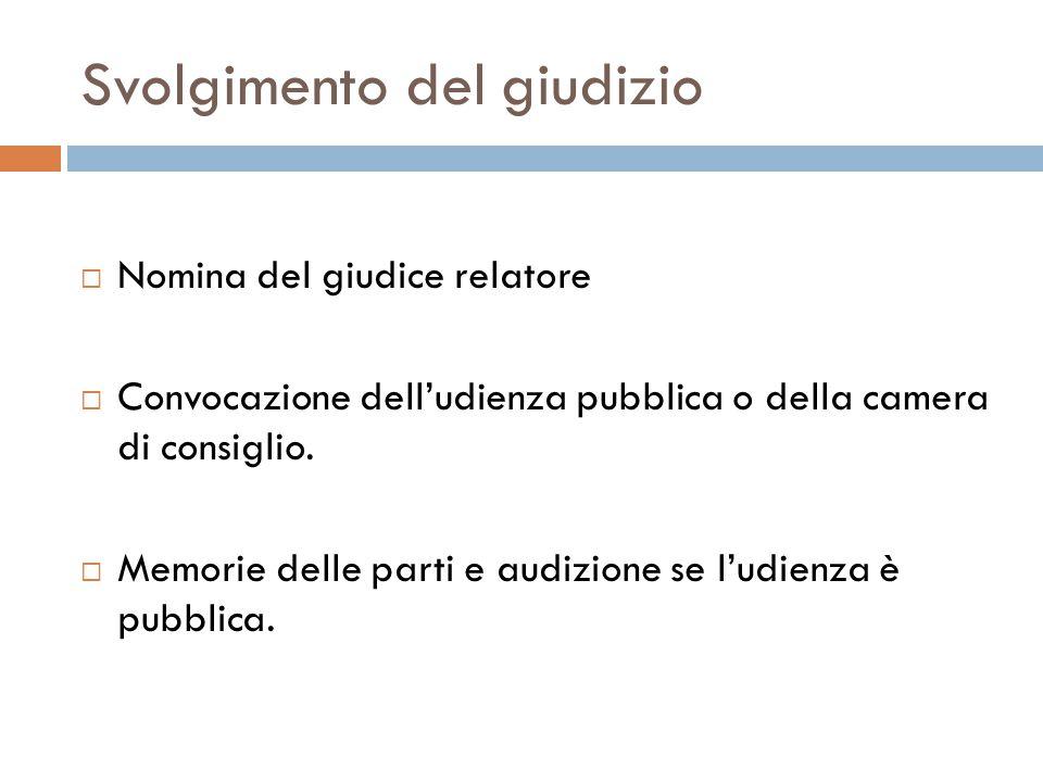 Svolgimento del giudizio  Nomina del giudice relatore  Convocazione dell'udienza pubblica o della camera di consiglio.  Memorie delle parti e audiz