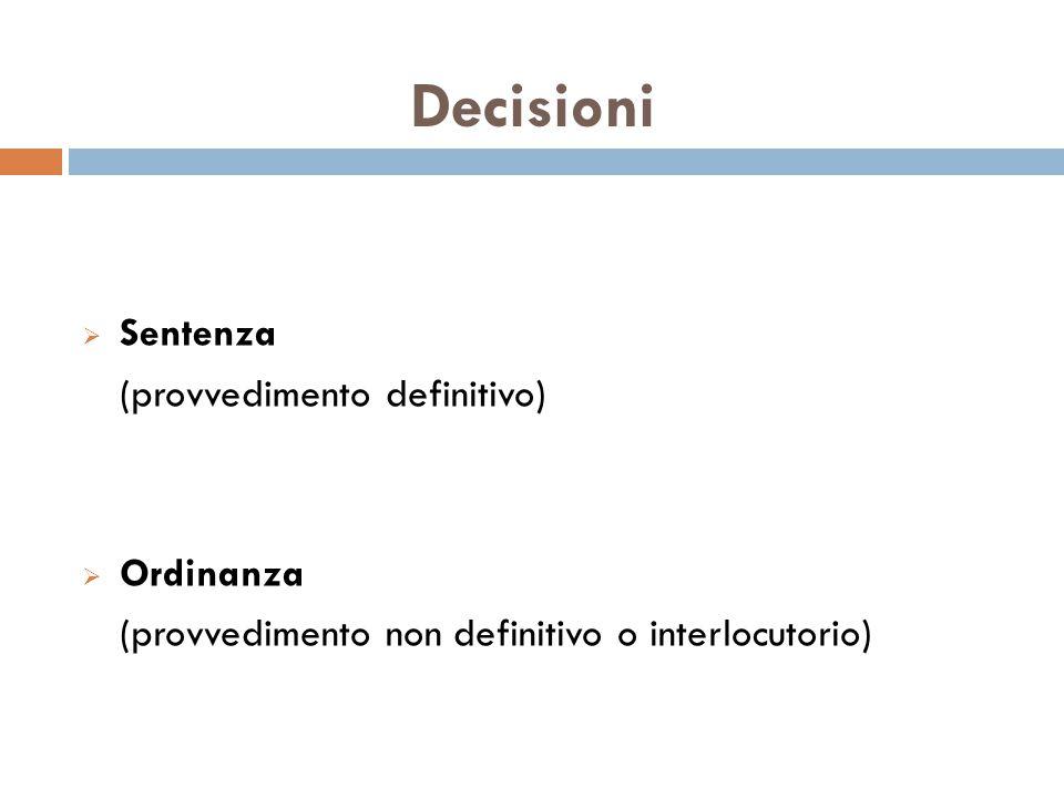 Decisioni  Sentenza (provvedimento definitivo)  Ordinanza (provvedimento non definitivo o interlocutorio)