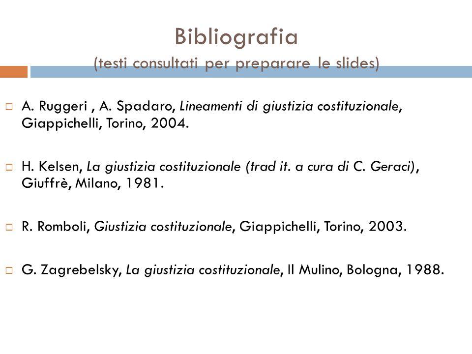 Bibliografia (testi consultati per preparare le slides)  A. Ruggeri, A. Spadaro, Lineamenti di giustizia costituzionale, Giappichelli, Torino, 2004.