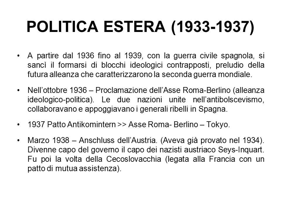 POLITICA ESTERA (1933-1937) A partire dal 1936 fino al 1939, con la guerra civile spagnola, si sancì il formarsi di blocchi ideologici contrapposti, preludio della futura alleanza che caratterizzarono la seconda guerra mondiale.