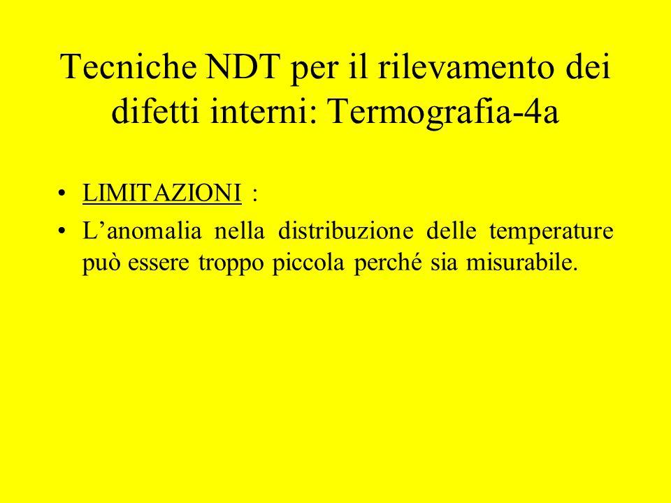 Tecniche NDT per il rilevamento dei difetti interni: Termografia-4a LIMITAZIONI : L'anomalia nella distribuzione delle temperature può essere troppo p