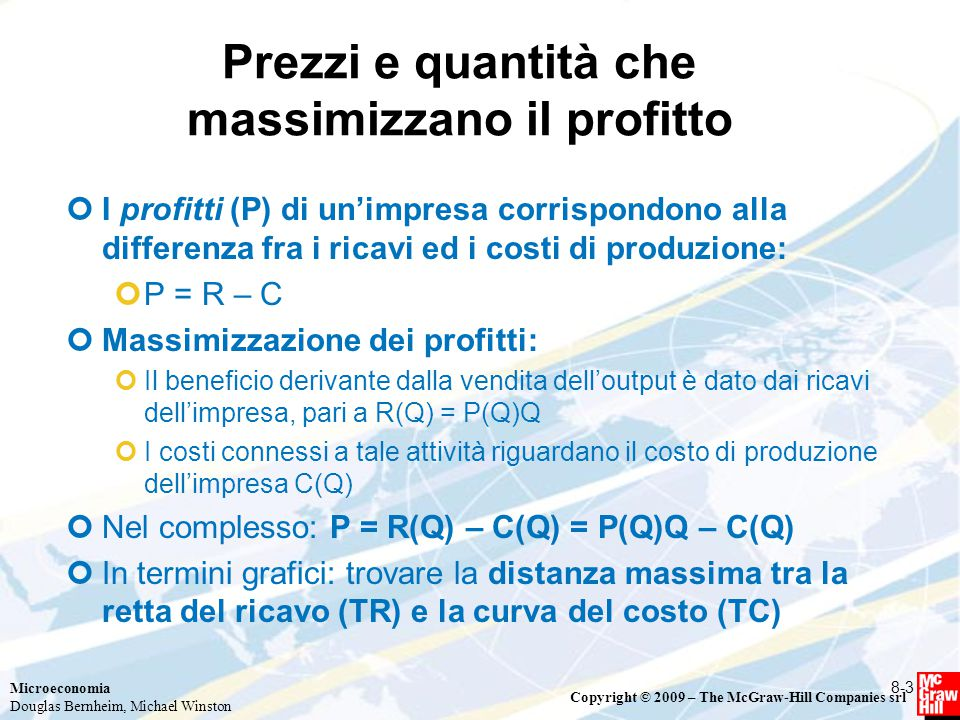 Microeconomia Douglas Bernheim, Michael Winston Copyright © 2009 – The McGraw-Hill Companies srl Prezzi e quantità che massimizzano il profitto I prof