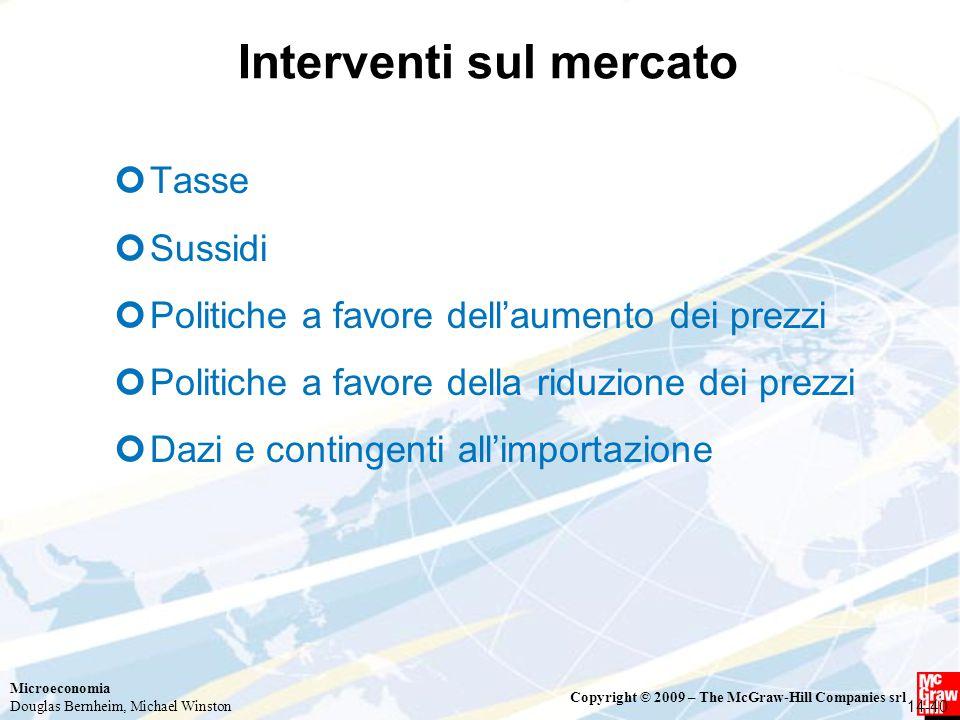Microeconomia Douglas Bernheim, Michael Winston Copyright © 2009 – The McGraw-Hill Companies srl Interventi sul mercato Tasse Sussidi Politiche a favo